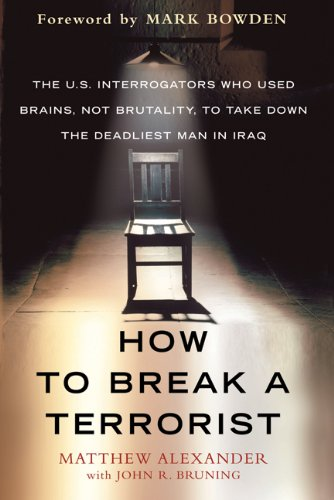 How to Break a Terrorist The U. S. Interrogators Who Used Brains, Not Brutality, to Take down the Deadliest Man in Iraq  2011 9780312675110 Front Cover