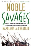 Noble Savages My Life among Two Dangerous Tribes -- the Yanomamo and the Anthropologists N/A 9780684855110 Front Cover