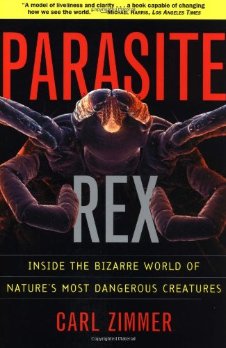 Parasite Rex (with a New Epilogue) Inside the Bizarre World of Nature's Most Dangerous Creatures  2001 (Reprint) 9780743200110 Front Cover