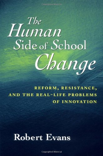 Human Side of School Change Reform, Resistance, and the Real-Life Problems of Innovation  1996 edition cover