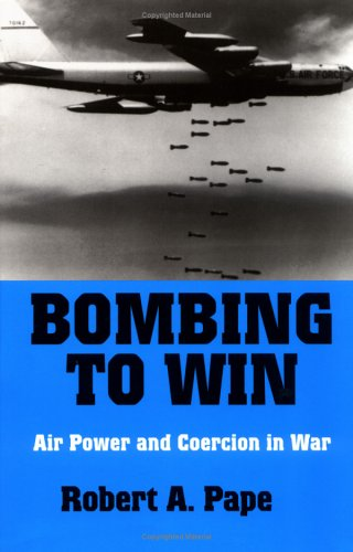 Bombing to Win Air Power and Coercion in War  1996 edition cover