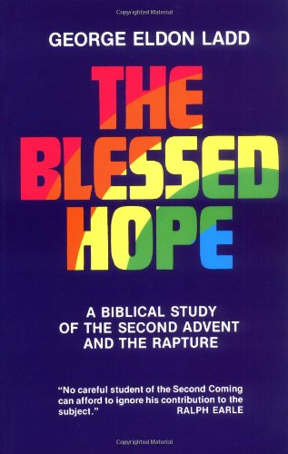 Blessed Hope A Biblical Study of the Second Advent and the Rapture N/A edition cover