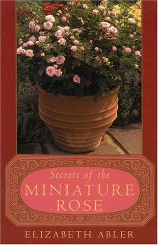 Secrets of the Miniature Rose   2003 9780878333110 Front Cover