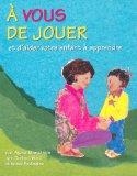 A Vous De Jouer: Et D'Aider Votre Enfant `a Apprendre  1995 edition cover