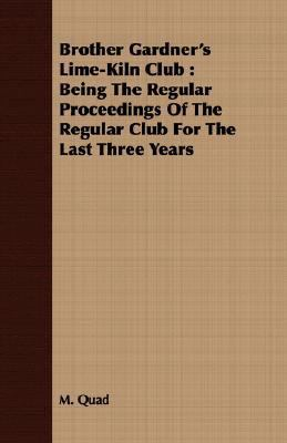 Brother Gardner's Lime-Kiln Club Being the Regular Proceedings of the Regular Club for the Last Three Years N/A 9781406779110 Front Cover