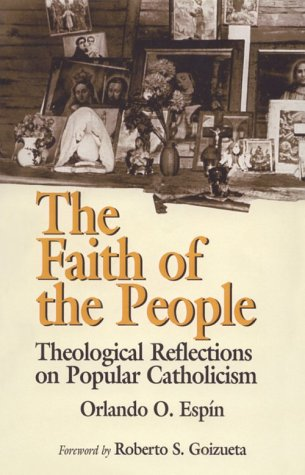 Faith of the People Theological Reflections on Popular Catholicism N/A edition cover