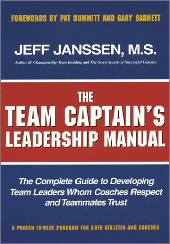 Team Captain's Leadership Manual The Complete Guide to Developing Team Leaders Whom Coaches Respect and Teammates Trust  2004 edition cover