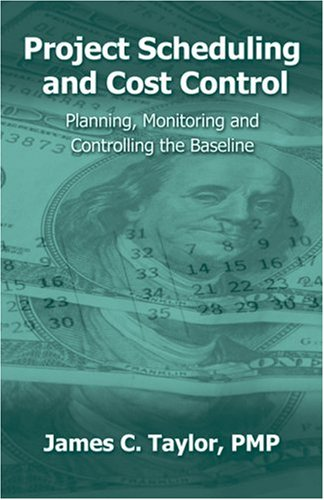 Project Scheduling and Cost Control Planning, Monitoring and Controlling the Baseline  2007 edition cover