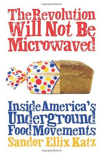 Revolution Will Not Be Microwaved Inside America's Underground Food Movements  2006 edition cover