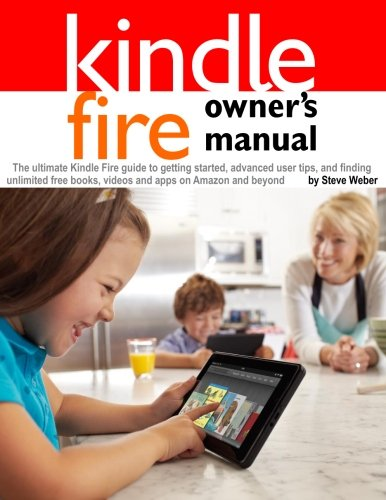 Kindle Fire Owner's Manual The Ultimate Kindle Fire Guide to Getting Started, Advanced User Tips, and Finding Unlimited Free Books, Videos and Apps O  2012 9781936560110 Front Cover