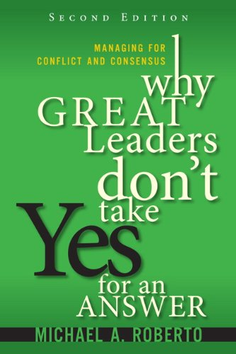 Why Great Leaders Don't Take Yes for an Answer Managing for Conflict and Consensus 2nd 2013 edition cover