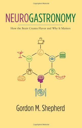 Neurogastronomy How the Brain Creates Flavor and Why It Matters  2013 edition cover