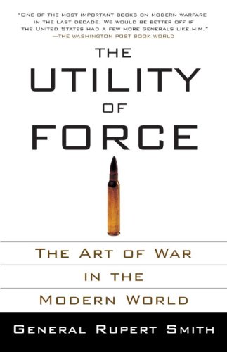 Utility of Force The Art of War in the Modern World N/A 9780307278111 Front Cover