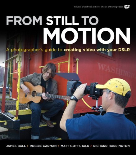 From Still to Motion A Photographer's Guide to Creating Video with Your DSLR  2010 (Guide (Instructor's)) edition cover