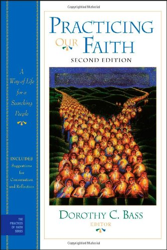 Practicing Our Faith A Way of Life for a Searching People 2nd 2010 edition cover