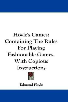 Hoyle's Games Containing the Rules for Playing Fashionable Games, with Copious Instructions N/A 9780548215111 Front Cover
