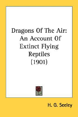 Dragons of the Air : An Account of Extinct Flying Reptiles (1901) N/A 9780548666111 Front Cover