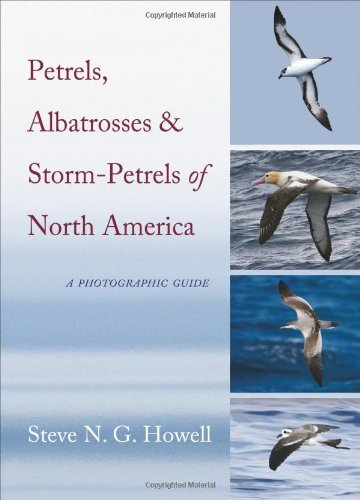 Petrels, Albatrosses and Storm-Petrels of North America A Photographic Guide  2012 edition cover