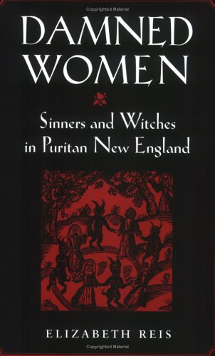 Damned Women Sinners and Witches in Puritan New England  1999 9780801486111 Front Cover