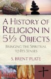 History of Religion in 5 � Objects Bringing the Spiritual to Its Senses  2014 9780807033111 Front Cover