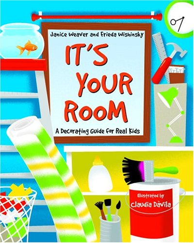 It's Your Room A Decorating Guide for Real Kids  2005 9780887767111 Front Cover