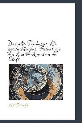 Alte Freiburg : Ein geschichteicher Fnhrer zu den Kunstdenk maleen du Stadt  2009 edition cover