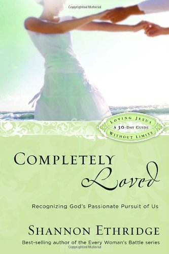 Completely Loved Recognizing God's Passionate Pursuit of Us  2007 9781400071111 Front Cover