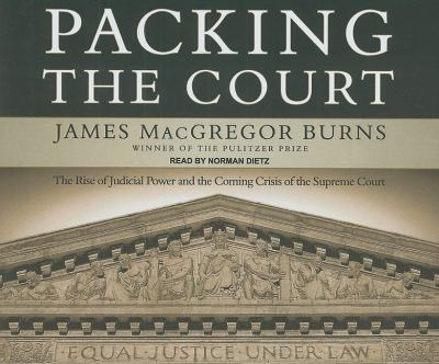Packing the Court: The Rise of Judicial Power and the Coming Crisis of the Supreme Court  2009 9781400112111 Front Cover