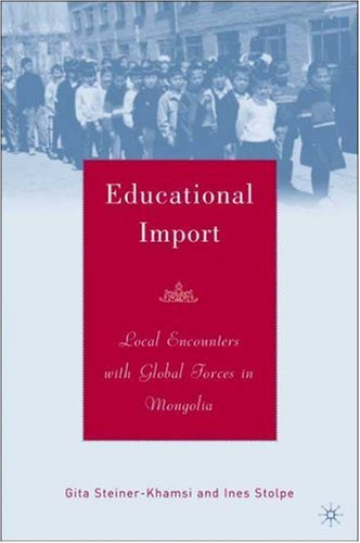 Educational Import Local Encounters with Global Forces in Mongolia  2006 9781403968111 Front Cover