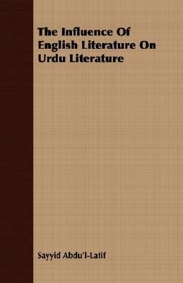 Influence of English Literature on Urdu Literature  N/A 9781406714111 Front Cover