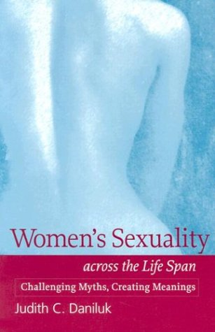 Women's Sexuality Across the Life Span Challenging Myths, Creating Meanings  1998 edition cover