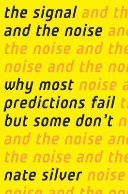 Signal and the Noise Why So Many Predictions Fail-But Some Don't  2012 edition cover