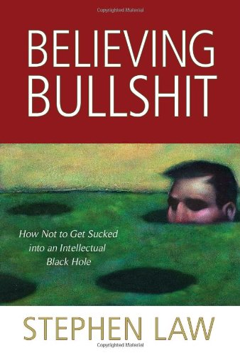 Believing Bullshit How Not to Get Sucked into an Intellectual Black Hole  2011 edition cover