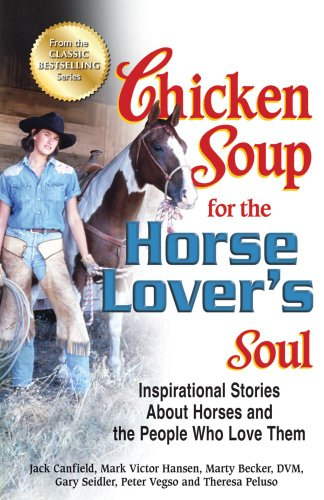 Chicken Soup for the Horse Lover's Soul Inspirational Stories about Horses and the People Who Love Them N/A edition cover