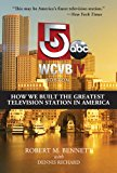 WCBV-TV Boston How We Built the Greatest Television Station in America N/A 9781939447111 Front Cover