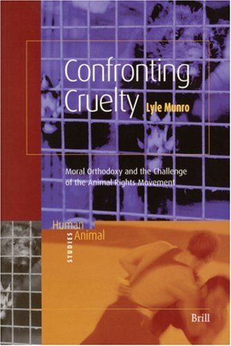 Confronting Cruelty Moral Orthodoxy and the Challenge of the Animal Rights Movement  2005 edition cover
