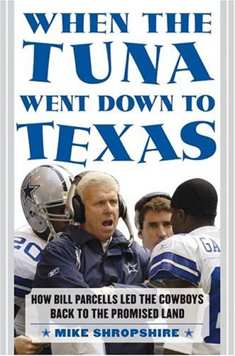 When the Tuna Went down to Texas How Bill Parcells Led the Cowboys Back to the Promised Land  2004 9780060572112 Front Cover