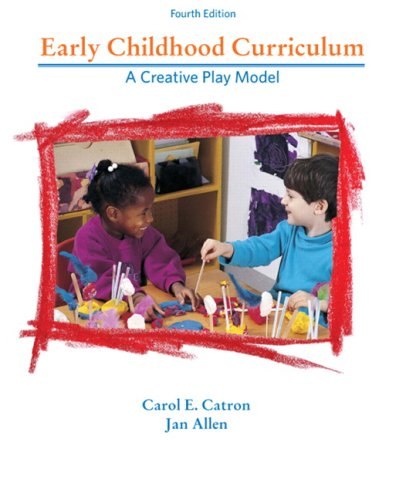 Early Childhood Curriculum A Creative Play Model 4th 2008 edition cover