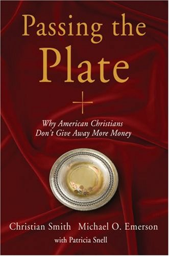 Passing the Plate Why American Christians Don't Give Away More Money  2008 edition cover