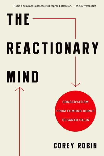 Reactionary Mind Conservatism from Edmund Burke to Sarah Palin  2013 edition cover
