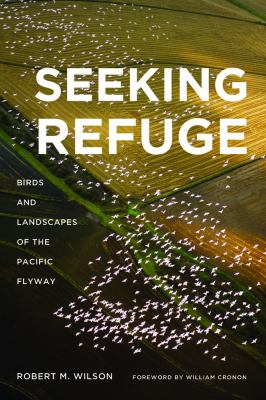 Seeking Refuge Birds and Landscapes of the Pacific Flyway N/A edition cover