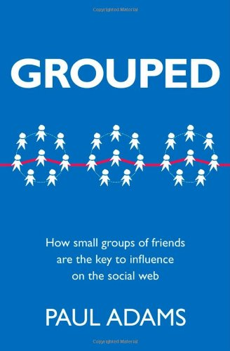 Grouped How Small Groups of Friends Are the Key to Influence on the Social Web  2012 edition cover