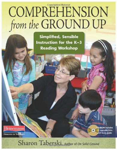 Comprehension from the Ground Up Simplified, Sensible Instruction for the K-3 Reading Workshop  2010 edition cover