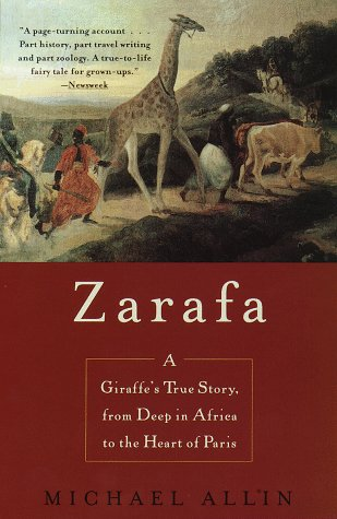 Zarafa A Giraffe's True Story, from Deep in Africa to the Heart of Paris N/A edition cover