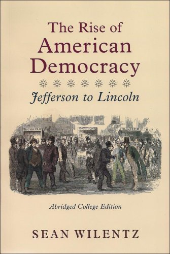 Rise of American Democracy Jefferson to Lincoln  2009 (Abridged) 9780393931112 Front Cover