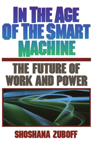 In the Age of the Smart Machine The Future of Work and Power  1989 9780465032112 Front Cover