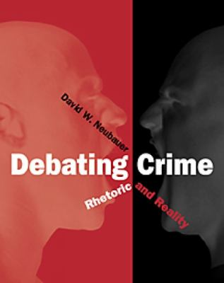 Debating Crime Rhetoric and Reality  2001 9780534527112 Front Cover