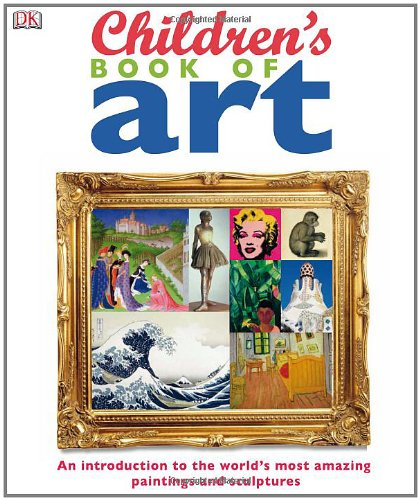 Children's Book of Art An Introduction to the World's Most Amazing N/A edition cover