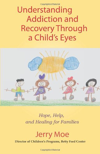 Understanding Addiction and Recovery Through a Child's Eyes Help, Hope, and Healing for the Families  2007 9780757306112 Front Cover