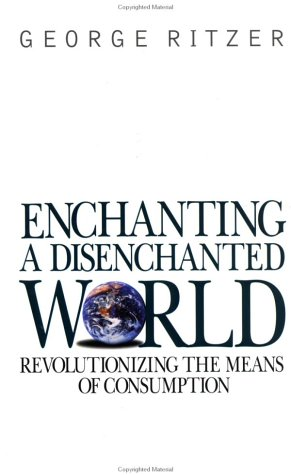Enchanting a Disenchanted World Revolutionizing the Means of Consumption  1999 9780761985112 Front Cover